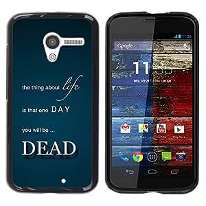 YiPhone /// Prima de resorte delgada de la cubierta del caso de Shell Armor - One Day You Will Be Dead - Life - Motorola Moto X 1 1st GEN I XT1058 XT1053 XT1052 XT1056 XT1060 XT1055