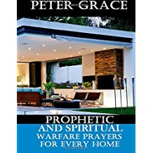 Prophetic and Spiritual Warfare Prayers for Every Home
