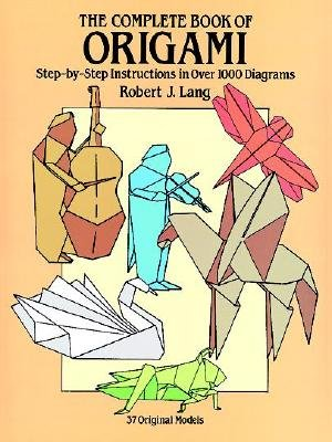 The Complete Book of Origami: Step-By Step Instructions in Over 1000 Diagrams/48 Original Models [ORIGAMI # COMP BK OF ORIGAMI]