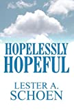 Hopelessly Hopeful, Lester A. Schoen, 1462645569