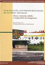 Variabilités environnementales, mutations sociales : Nature, intensités, échelles et temporalités des changements. Actes des rencontres, 20-22 octobre 2011