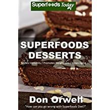 Superfoods Desserts: Over 40 Quick & Easy Gluten Free Low Cholesterol Whole Foods Recipes full of Antioxidants & Phytochemicals (Superfoods Today Book 18)