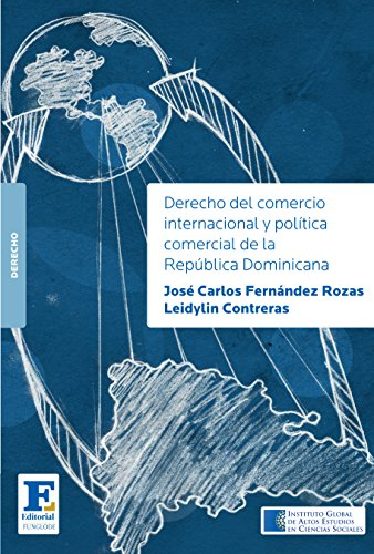 Descargar Libro Derecho Del Comercio Internacional Y Política Comercial De La República Dominicana Jose Carlos Fernandez Rozas