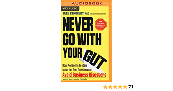 Download Never Go With Your Gut How Pioneering Leaders Make The Best Decisions And Avoid Business Disasters By Gleb Tsipursky
