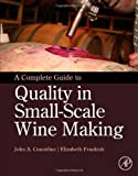 A Complete Guide to Quality in Small-Scale Wine Making, John Anthony Considine and Elizabeth Frankish, 0124080812