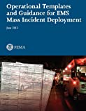 Operational Templates and Guidance for Ems Mass Incident Deployment, Federal Emergency Management Agency and U.S. Fire Administration, 1782661026