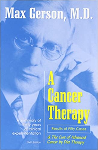 A Cancer Therapy: Results of Fifty Cases and the Cure of Advanced Cancer by Diet Therapy Max Gerson and Charlotte Gerson