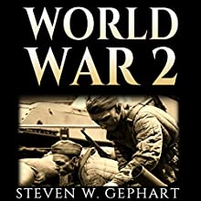 World War II: The Most Important Events, Leaders, and Battles That Shaped the Second World War Audiobook by Steven W. Gephart Narrated by Neil Reeves