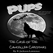 PUPS - The Case of the Cancelled Christmas: The Adventures of a Third Grade Werewolf, Book 3 | Robert Jackson-Lawrence