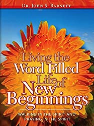 Living the Word-Filled Life of New Beginnings: Walking, Living & Praying in Step with the Spirit