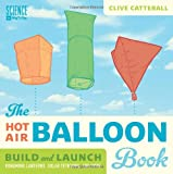 img - for The Hot Air Balloon Book: Build and Launch Kongming Lanterns, Solar Tetroons, and More (Science in Motion) book / textbook / text book