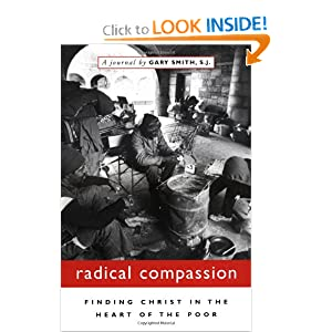 Radical Compassion: Finding Christ in the Heart of the Poor Gary Smith