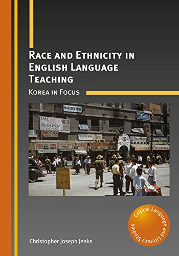 Race and Ethnicity in English Language Teaching: Korea in Focus (Critical Language and Literacy Studies) - Language And Ethnicity