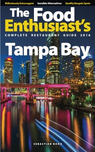 Tampa Bay   2016  The Food Enthusiasts Complete Restaurant Guide
