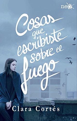 Cosas que escribiste sobre el fuego (Spanish Edition) by [Cortés, Clara]