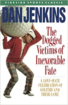 Book The Dogged Victims of Inexorable Fate: A Love-Hate Celebration of Golfers and Their Game (Fireside Sports Classic)