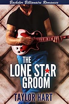 The Lone Star Groom: Bachelor Billionaire Romances by [Hart, Taylor]