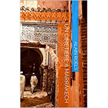 Un cimetière à Marrakech: Un guide pas tout à fait touristique (French Edition)