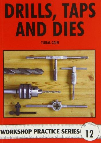 Drills Taps and Dies (Workshop Practice Series Number 12) (Practice Drills Series)