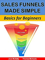 Sales Funnels Made Simple: Basics For Beginners (Business Basics for Beginners Book 18) (English Edition)