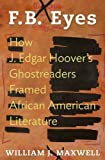F.B. Eyes: How J. Edgar Hoover's Ghostreaders Framed African American Literature