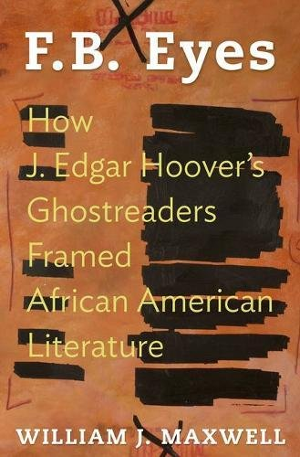 Search : F.B. Eyes: How J. Edgar Hoover's Ghostreaders Framed African American Literature