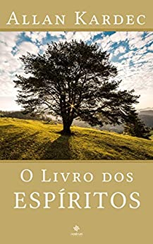 O Livro dos Espíritos - Coleção Allan Kardec eBook: Allan Kardec, Guillon Ribeiro