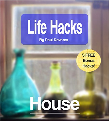 LifeHacks: House: Clever tricks to save time and money in your house and home! by [Deveres, Paul]