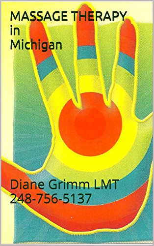 MASSAGE THERAPY in Michigan: Diane Grimm LMT 248-756-5137