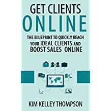Get Clients Online: The Blueprint to Quickly Reach Your Ideal Clients and Boost Sales Online