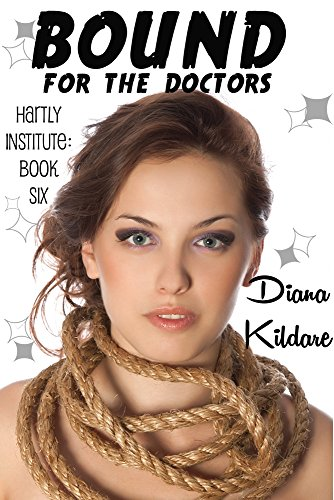 Bound For the Doctors: Hartly Institute: Book Six (Dominatrix Gear)