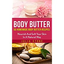 Body Butter: Homemade Body Butter Recipes: Nourish And Soft Your Skin In A Natural Way (Health Care & Soft Skin)