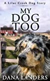 My Dog Too :  A Lilac Creek Dog Story
