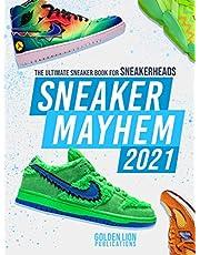Sneaker Mayhem 2021: The Ultimate Sneaker Book For Sneakerheads