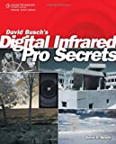 David Busch's Digital Infrared Pro Secrets (David Busch's Digital Photography Guides)
