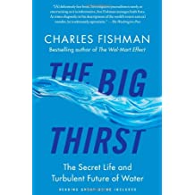 The Big Thirst: The Secret Life and Turbulent Future of Water