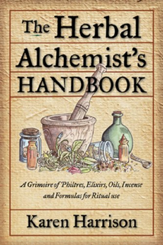 (The Herbal Alchemist's Handbook: A Grimoire of Philtres. Elixirs, Oils, Incense, and Formulas for Ritual Use)