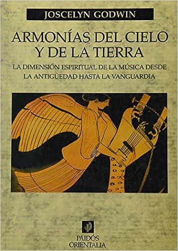 Book Armonias del Cielo y de la Tierra: La Dimension Espiritual de la Musica Desde la Antiguedad Hasta la Vanguardia (Paidos Orientalia)