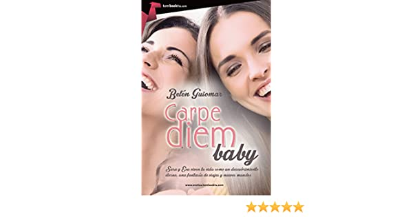 Carpe Diem, baby (Spanish Edition) - Kindle edition by Belén Guiomar Alcázar. Literature & Fiction Kindle eBooks @ Amazon.com.