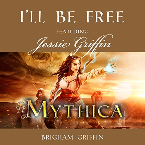 "I'll Be Free (From ""Mythica"") [feat. Jessie Griffin]"