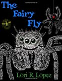 The Fairy Fly, Lori R. Lopez, 1492843628