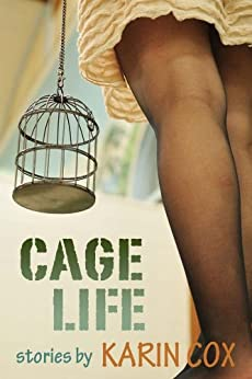 Cage Life (Love in the Time of Literature Book 1) by [Cox, Karin]