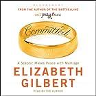Committed: A Sceptic Makes Peace With Marriage Hörbuch von Elizabeth Gilbert Gesprochen von: Elizabeth Gilbert