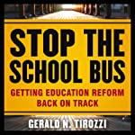 Stop the School Bus: Getting Education Reform Back on Track | Gerald N. Tirozzi