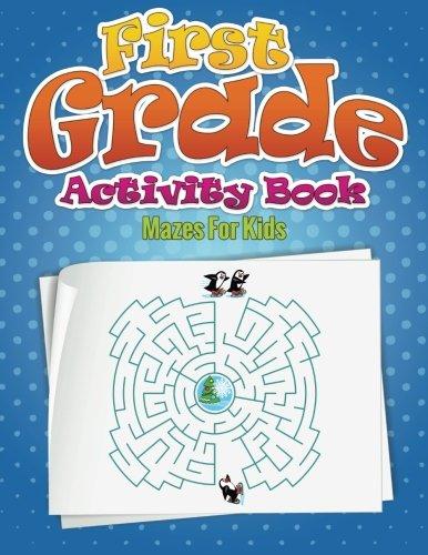 First Grade Activities - First Grade Activity Book: Mazes For Kids