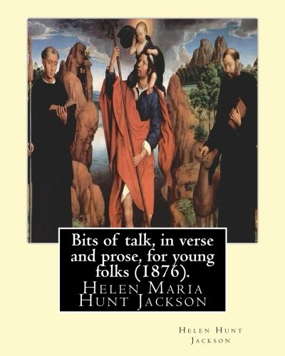 Bits of talk, in verse and prose, for young folks (1876). By: H.H (Helen Hunt Jackson): Helen Maria Hunt Jackson, born Helen Fiske (October 15, 1830 – of Native Americans by the U.S. government.