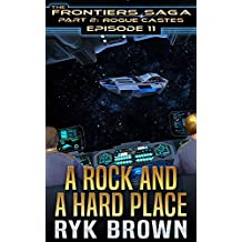 "Ep.#11 - ""A Rock and a Hard Place"" (The Frontiers Saga - Part 2: Rogue Castes)"