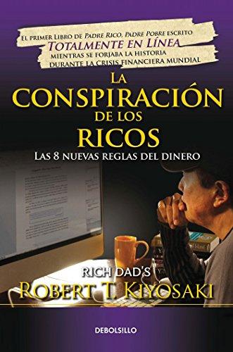 La conspiracion de los ricos / Rich Dad's Conspiracy of The Rich: The 8 New Rules of Money: Las 8 nuevas reglas del dinero (Bestseller) (Spanish Edition) [Kiyosaki] (Tapa Blanda)