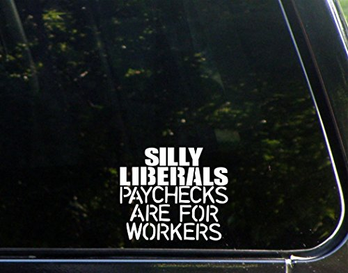"""Sweet Tea Decals Silly Liberals Paychecks are for Workers - 4 1/2""""x4"""" Vinyl Die Cut Decal/Bumper Sticker for Windows, Trucks, Cars, Laptops, Macbooks, Etc."""