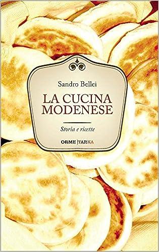 La cucina modenese. Storia e ricette: Amazon.de: Sandro Bellei ...